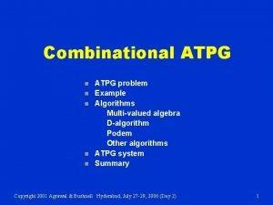 Combinational ATPG n n n ATPG problem Example
