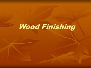 Wood Finishing Finishing Safety n n n n