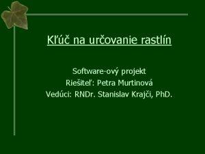 K na urovanie rastln Softwareov projekt Rieite Petra