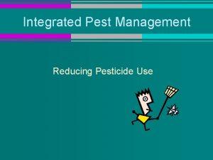 Integrated Pest Management Reducing Pesticide Use Integrated Pest