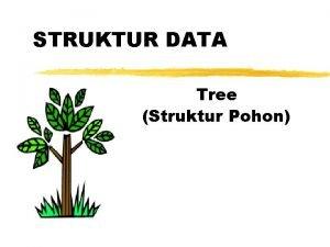 STRUKTUR DATA Tree Struktur Pohon Tree Kumpulan node