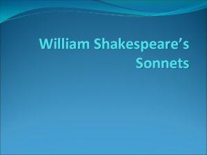 William Shakespeares Sonnets William Shakespeare c 1564 1616