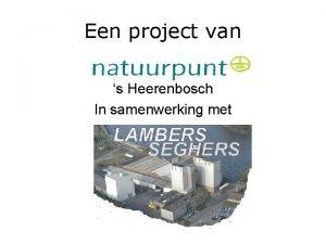 Een project van s Heerenbosch In samenwerking met