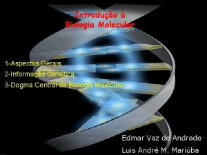 Introduo Biologia Molecular 1 Aspectos Gerais 2 Informao