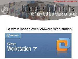 Formation des enseignants La virtualisation avec VMware Workstation