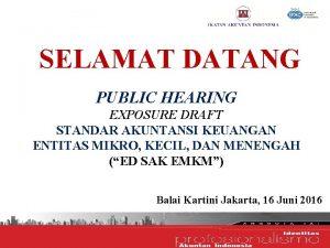 SELAMAT DATANG PUBLIC HEARING EXPOSURE DRAFT STANDAR AKUNTANSI