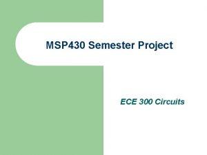 MSP 430 Semester Project ECE 300 Circuits MSP