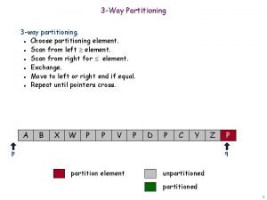 3 Way Partitioning 3 way partitioning Choose partitioning