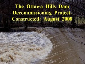 The Ottawa Hills Dam Decommissioning Project Constructed August