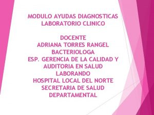 MODULO AYUDAS DIAGNOSTICAS LABORATORIO CLINICO DOCENTE ADRIANA TORRES