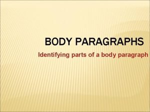 BODY PARAGRAPHS Identifying parts of a body paragraph