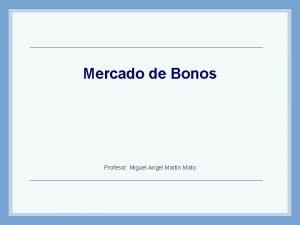 Mercado de Bonos Profesor Miguel Angel Martn Mato