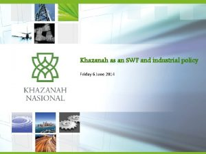 Khazanah as an SWF and industrial policy Friday