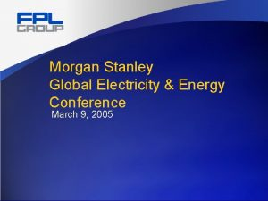 Morgan Stanley Global Electricity Energy Conference March 9