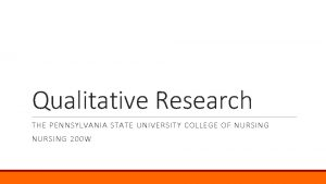 Qualitative Research THE PENNSYLVANIA STATE UNIVERSITY COLLEGE OF