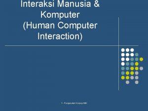 Interaksi Manusia Komputer Human Computer Interaction 1 Pengenalan
