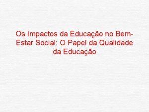 Os Impactos da Educao no Bem Estar Social