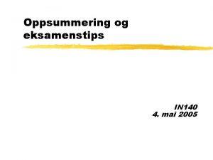 Oppsummering og eksamenstips IN 140 4 mai 2005