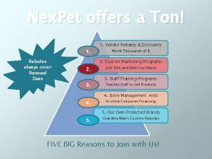 Nex Pet offers a Ton 1 Vendor Rebates