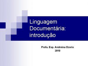 Linguagem Documentria introduo Profa Esp Andreina Ozorio 2010