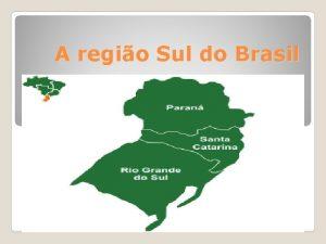 A regio Sul do Brasil Regio Sul Clima