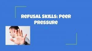 Refusal Skills Peer Pressure Define Peer Pressure Write