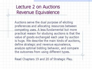 Lecture 2 on Auctions Revenue Equivalence Auctions serve