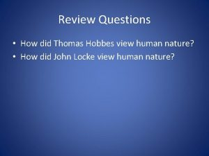 Review Questions How did Thomas Hobbes view human