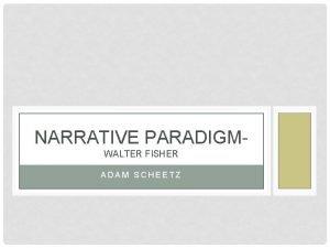 NARRATIVE PARADIGMWALTER FISHER ADAM SCHEETZ NARRATIVE PARADIGM Narrative