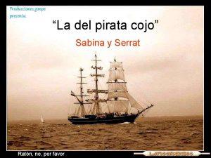 Producciones gonpe presenta La del pirata cojo Sabina