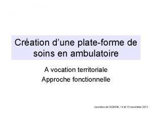 Cration dune plateforme de soins en ambulatoire A