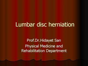 Lumbar disc herniation Prof Dr Hidayet Sar Physical