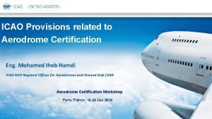 ICAO Provisions related to Aerodrome Certification Eng Mohamed