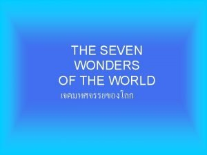 THE SEVEN WONDERS OF THE WORLD A group