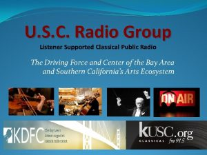 U S C Radio Group Listener Supported Classical
