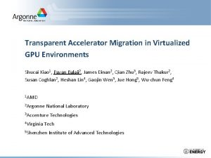 Transparent Accelerator Migration in Virtualized GPU Environments Shucai