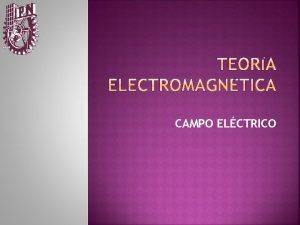 CAMPO ELCTRICO ELECTRICIDAD EL CAMPO ELCTRICO Campo generado