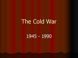 The Cold War 1945 1990 Who l The