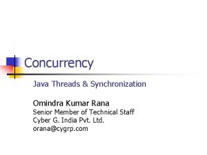 Concurrency Java Threads Synchronization Omindra Kumar Rana Senior