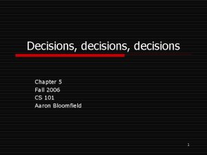 Decisions decisions Chapter 5 Fall 2006 CS 101