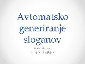 Avtomatsko generiranje sloganov Matej Martinc matej martincijs si