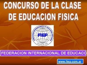 FEDERACION INTERNACIONAL DE EDUCACON www fiep com ar