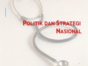 POLITIK DAN STRATEGI NASIONAL 1 PENGERTIAN POLITIK DAN