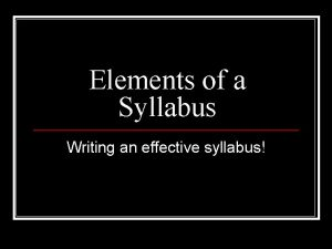 Elements of a Syllabus Writing an effective syllabus