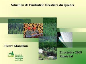 Situation de lindustrie forestire du Qubec Pierre Monahan