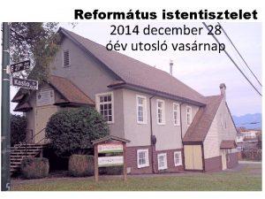 Reformtus istentisztelet 2014 december 28 v utosl vasrnap
