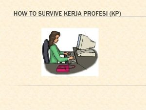 HOW TO SURVIVE KERJA PROFESI KP BAGAIMANA CARA