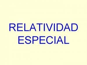 RELATIVIDAD ESPECIAL SISTEMAS DE REFERENCIA Sistema de referencia