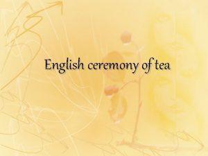 English ceremony of tea History of tea in