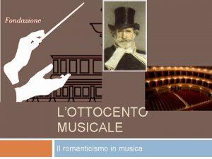 LOTTOCENTO MUSICALE Il romanticismo in musica Obiettivi del